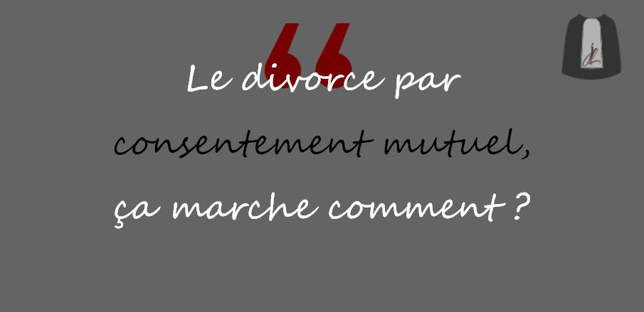 Le Divorce Par Consentement Mutuel A L Amiable Ca Marche Comment
